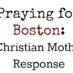 Praying for Boston: A Christian mother's response.