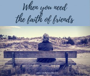 When you need the faith of friends